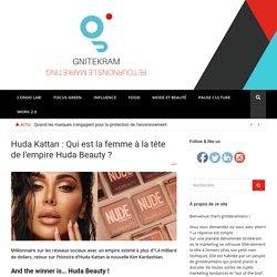 Huda Kattan : Qui est la femme à la tête de l'empire Huda Beauty ?