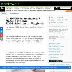 Kaufberatung Dual-SIM-Smartphones: 12 Modelle mit zwei SIM-Schächten im Vergleich