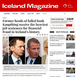 Former heads of failed bank Kaupthing receive the heaviest jail sentences for financial fraud in Iceland's history