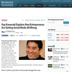 Guy Kawasaki Explains How Entrepreneurs Are Getting Social Media All Wrong