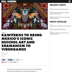Kawiteros to bring Mexico's iconic Huichol art and shamanism to videogames