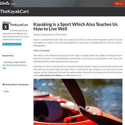 Kayaking is a Sport Which Also Teaches Us How to Live Well by TheKayakCart