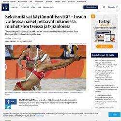 Seksismiä vai käytännöllisyyttä? – beach volleyssa naiset pelaavat bikineissä, miehet shortseissa ja t-paidoissa
