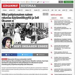 Sofi Oksasen kolumni: Miksi pohjoismainen nainen rakastaa käytännöllisyyttä ja minä en - Kotimaa - Ilta-Sanomat
