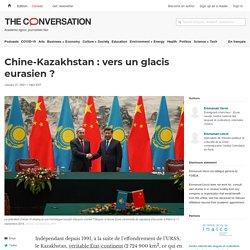 Chine-Kazakhstan: vers unglacis eurasien?