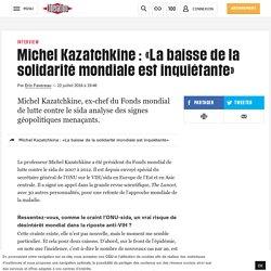 Michel Kazatchkine : «La baisse de la solidarité mondiale est inquiétante»