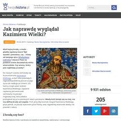 Jak naprawdę wyglądał Kazimierz Wielki?