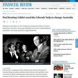 Paul Keating: I didn't need the Liberals' help to change Australia