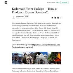 Kedarnath Yatra Package — How to Find your Dream Operator?