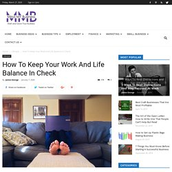 How To Keep Your Work And Life Balance In Check