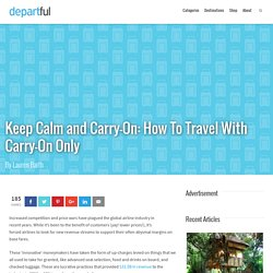 Keep Calm and Carry-On: How To Travel With Carry-On Only