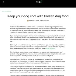 Keep your dog cool with Frozen dog food