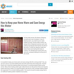How to Keep your Home Warm and Save Energy this Winter