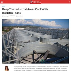 Keep The Industrial Areas Cool With Industrial Fans - SPEORA LIFE
