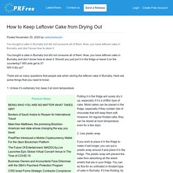 How to Keep Leftover Cake from Drying Out