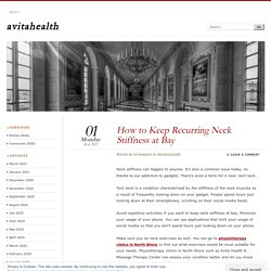 How to Keep Recurring Neck Stiffness at Bay