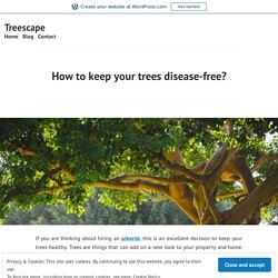 How to keep your trees disease-free?