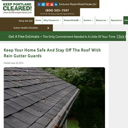 Keep Your Home Safe and Stay Off the Roof with Rain Gutter Guards