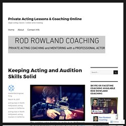 Keeping Acting and Audition Skills Solid