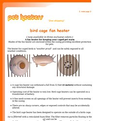 Keeping birds cool on hot days.Bird aviary heaters and bird aviary fans. Bird house fans for keeping pets cool. Warming a birds loft with a low voltage heater. Bird cage heaters and fans.Weather proof heaters and fans for parrots, budgerigars, Finches, lo