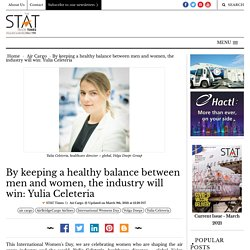 By keeping a healthy balance between men and women, the industry will win: Yulia Celeteria