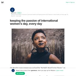keeping the passion of international women's day, every day