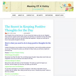 The Secret in Keeping Positive Thoughts for the Day - Meaning Of A Hobby