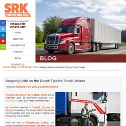 Keeping Safe on the Road: Tips for Truck Drivers