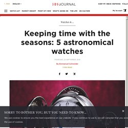 Keeping time with the seasons: 5 astronomical watches – HH Journal