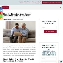 Tips for Keeping Your Senior Loved One Safe on the Web How to Keep Your Aging Parent Safe on the Internet
