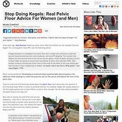 Stop Doing Kegels: Real Pelvic Floor Advice For Women (and Men)