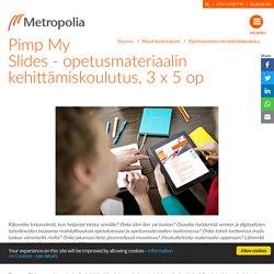 Opetusmateriaalin kehittämiskoulutus - Metropolia Ammattikorkeakoulu