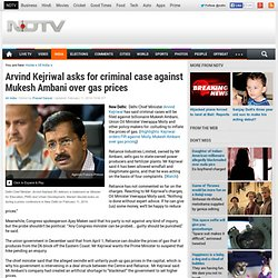 Arvind Kejriwal asks for criminal case against Mukesh Ambani over gas prices