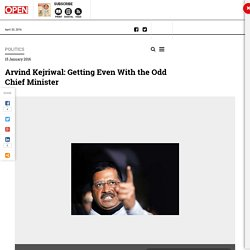 Arvind Kejriwal: Getting Even With the Odd Chief Minister