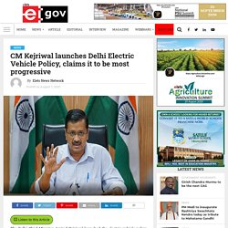 CM Kejriwal launches Delhi Electric Vehicle Policy, claims it to be most progressive - eGov Magazine