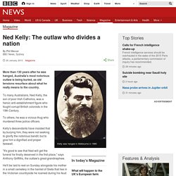 Ned Kelly: The outlaw who divides a nation