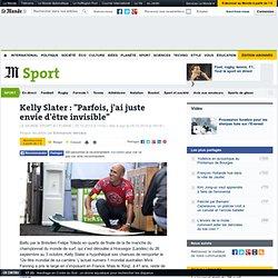 """Kelly Slater : """"Parfois, j'ai juste envie d'être invisible"""""""