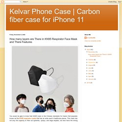 Carbon fiber case for iPhone 11: How many layers are There in KN95 Respirator Face Mask and There Features
