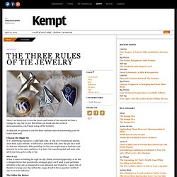 The Three Rules of Tie Jewelry | Good Idea | Kempt