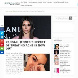 KENDALL JENNER'S SECRET OF TREATING ACNE IS NOW OUT - Hormonal Acne