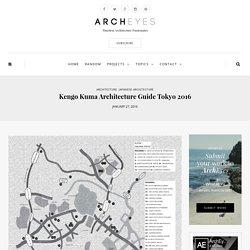 Kengo Kuma Architecture Guide Tokyo 2016 ⋆ ArchEyes