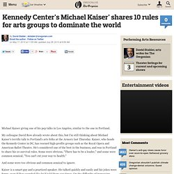 Kennedy Center's Michael Kaiser' shares 10 rules for arts groups to dominate the world
