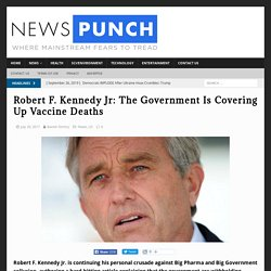 Robert F. Kennedy Jr: The Government Is Covering Up Vaccine Deaths