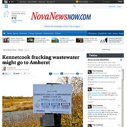 Kennetcook fracking wastewater might go to Amherst - Local - Nova News Now