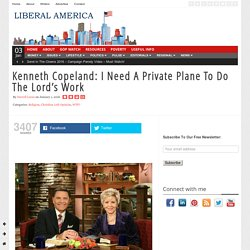 Kenneth Copeland: I Need A Private Plane To Do The Lord's Work