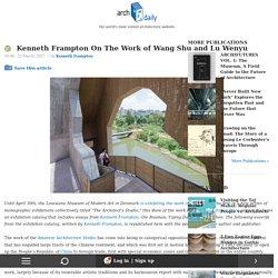 Kenneth Frampton On The Work of Wang Shu and Lu Wenyu
