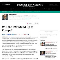 Will the IMF Stand Up to Europe? - Kenneth Rogoff