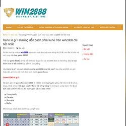 Keno là gì? Hướng dẫn cách chơi keno trên win2888 chi tiết nhất