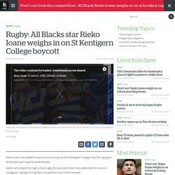 Rugby: All Blacks star Rieko Ioane weighs in on St Kentigern College boycott