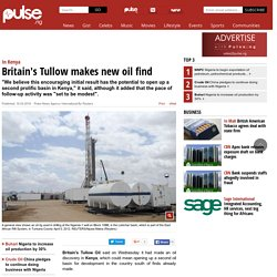 In Kenya: Britain's Tullow makes new oil find